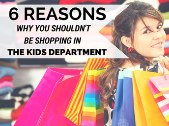 6 Reasons Why You Shouldn't Be Shopping In The Kids Department